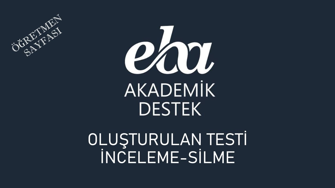EBA Akademik Destek - Oluşturulan Testi İnceleme-Silme