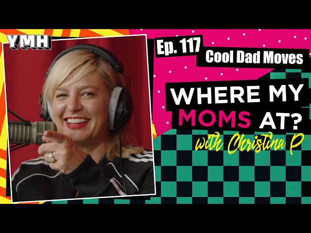 Ep. 117 Cool Dad Moves | Where My Moms At?