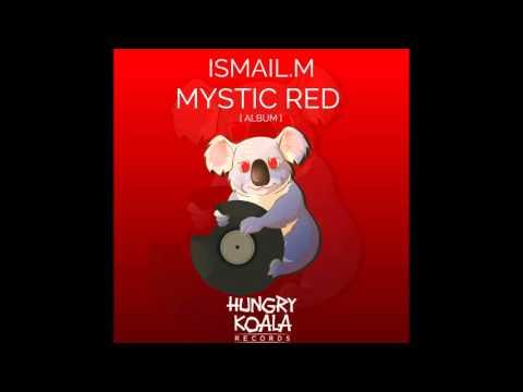 ISMAIL.M - MYSTIC RED (Original Mix)