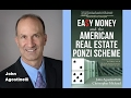 John Agostinelli: Easy Money and the American Real Estate Ponzi Scheme