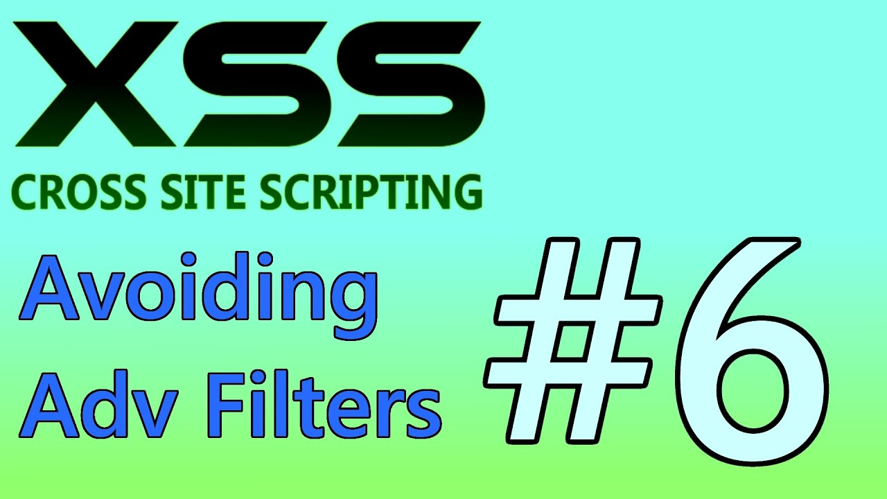 XSS Tutorial #6 - Avoiding Advanced Filters & Protecting