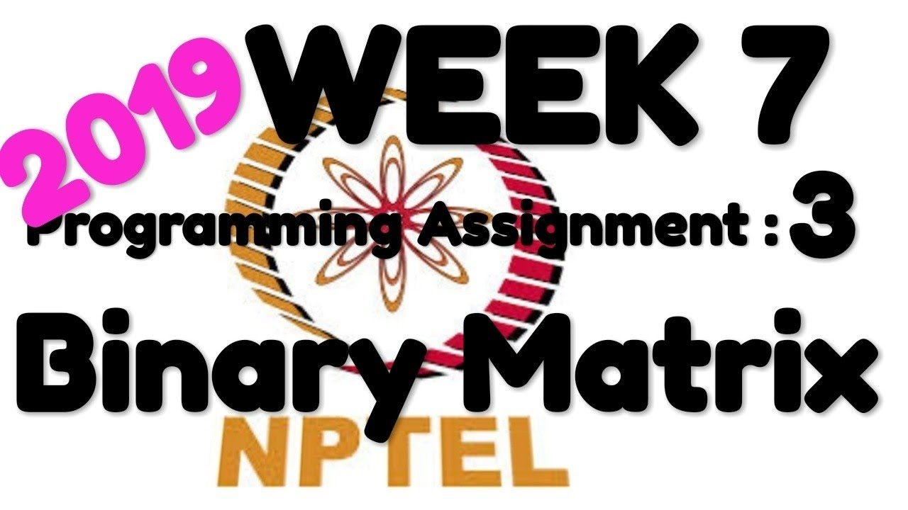 NPTEL | Joy of computing using Python | WEEK 7 | Programming Assignment 3:  Binary Matrix