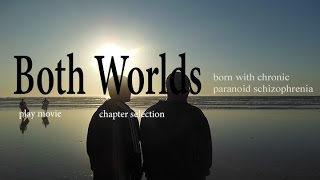 Both Worlds: Born with Chronic Paranoid Schizophrenia FULL VERSION