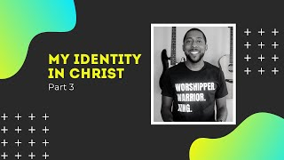 My Identity in Christ - Part 3
