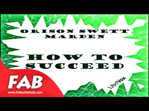 How to Succeed Full Audiobook by Orison Swett MARDEN by Non-fiction, Science, Self-Help