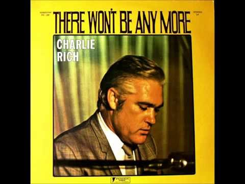There Won't Be Anymore , Charlie Rich ,...