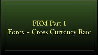 Forex -  Cross Currency Rate - FRM Part 1 - FMP