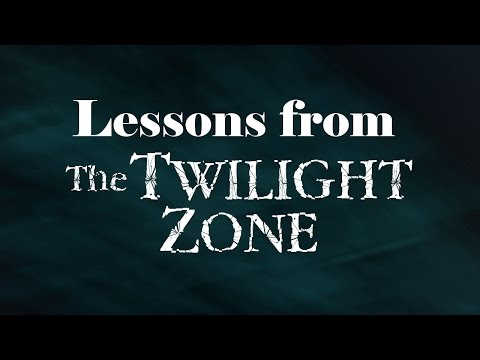 Lessons from The Twilight Zone