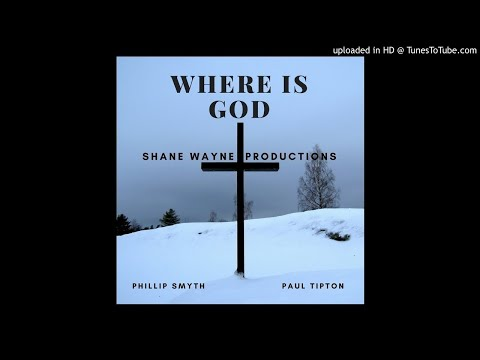 Where is God (Ft. Paul Tipton) (Prod. by Phillip Smyth)