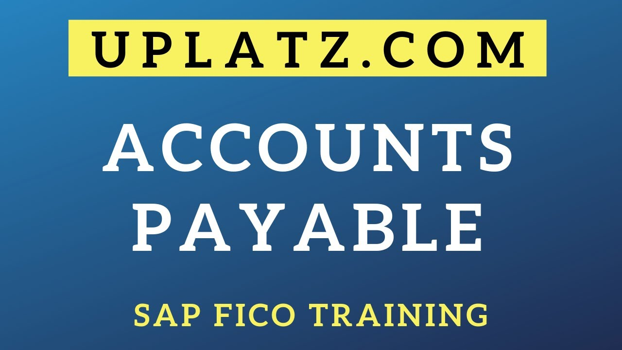Accounts Payable | SAP FICO Training & Certification | Uplatz
