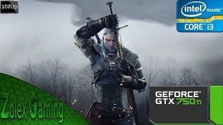 The Witcher 3: Wild Hunt - I3 4170 - GTX750 ti - 8GB RAM - [1080P]
