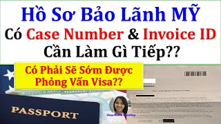 Nhận CASE NUMBER & INVOICE ID NUMBER -- CẦN LÀM GÌ TIẾP THEO?? Sắp Phỏng Vấn Định Cư Mỹ??