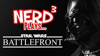 Nerd³ Plays... Star Wars: Battlefront