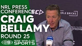 NRL Press Conference: Craig Bellamy - Round 25 | NRL on Nine