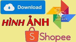 [4 CLICK] tải hình ảnh sản phẩm trên shopee- Download the image Shopee
