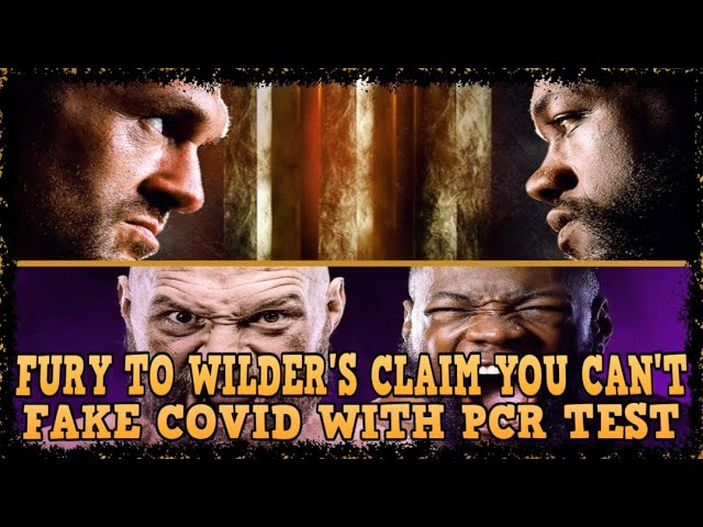 TYSON FURY TO DEONTAYWILDERS CLAIM YOU CAN T FAKE COVID WITH PCR TEST