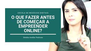 Primeiro Passo Antes de Empreender Online e ter Seu Negócio Digital Online