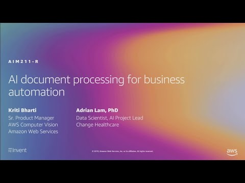 AWS re:Invent 2019: [REPEAT] AI document processing for business automation (AIM211-R)