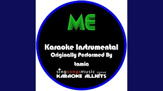 Me (Originally Performed By Tamia) (Karaoke Instrumental Version)