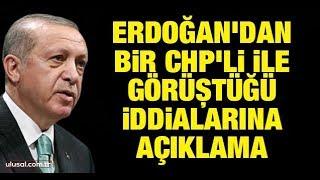 Erdoğan'dan bir CHP'li ile görüştüğü iddialarına ilk açıklama