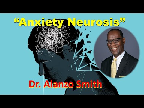 "1.25.20  Dr. Alanzo Smith  ""Anxiety Neurosis"""