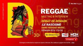LE RACISME DANS REGGAE MUSIC - WE ARE REGGAE - REGGAE MEETING AND INTERVIEWS