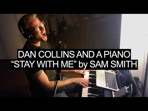 Stay With Me (Sam Smith Cover) — Dan Collins and a Piano