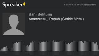 Amaterasu_ Rapuh (Gothic Metal) (made with Spreaker)