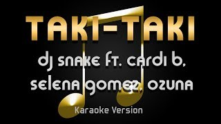 DJ Snake - Taki taki ft. Cardi B, Ozuna & Selena Gomez (Karaoke) ♪