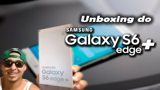 Unboxing do Samsung Galaxy S6 edge+ (plus)