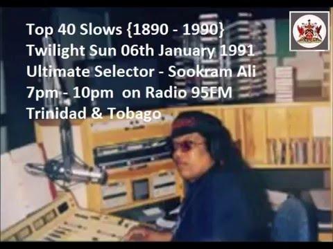 Top 40 Slows (1890-1990) Ultimate Selector/Sookram Ali on Radio 95FM