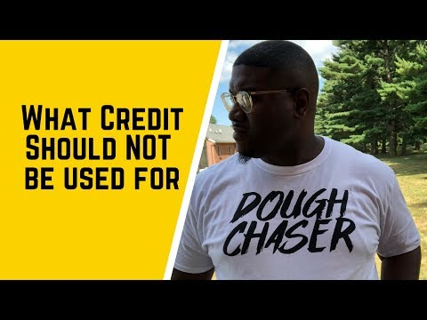 What Credit should NOT be used for!