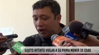 SUJETO INTENTÓ VIOLAR A SU PRIMA MENOR DE EDAD