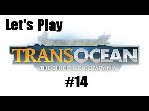 Let's Play TransOcean - The Shipping Company #14