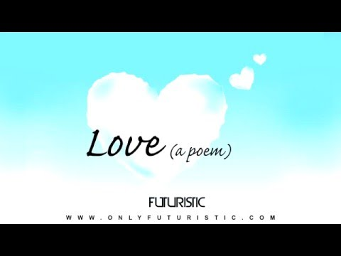 Futuristic - Love (A Poem) @OnlyFuturistic