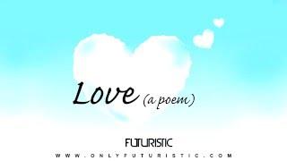 Futuristic - Love (A Poem)