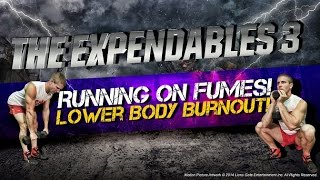 "Lower Body Burnout! ""The Expendables 3: Workout 4"" - Running On Fumes!"