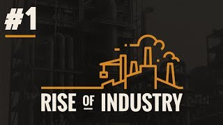 Rise Of Industry - PART #1 - Industrial Tycoon Management