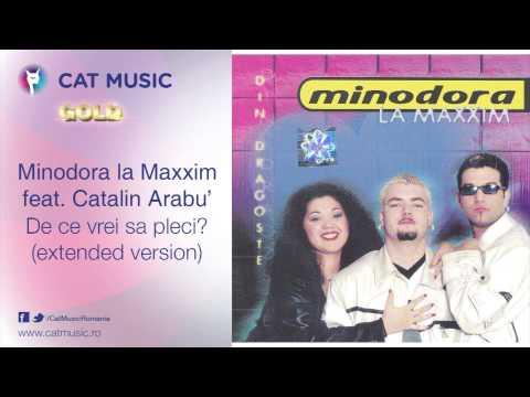 Minodora la Maxxim feat. Catalin Arabu' - De ce vrei sa pleci? (extended version)