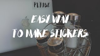 EASY WAY TO MAKE STICKERS