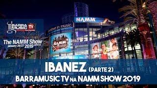 NAMM Show 2019 | IBANEZ - Parte 2 | J.Custom, Art Core e muito mais