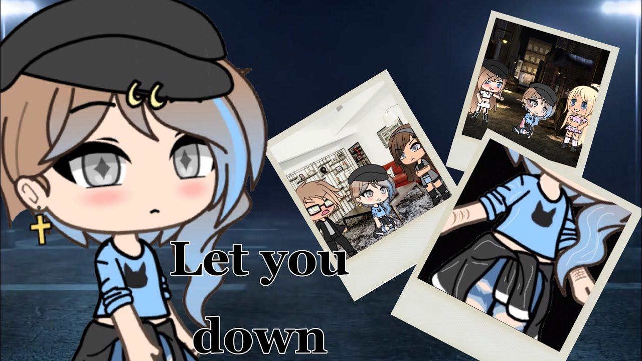 let you down gacha life