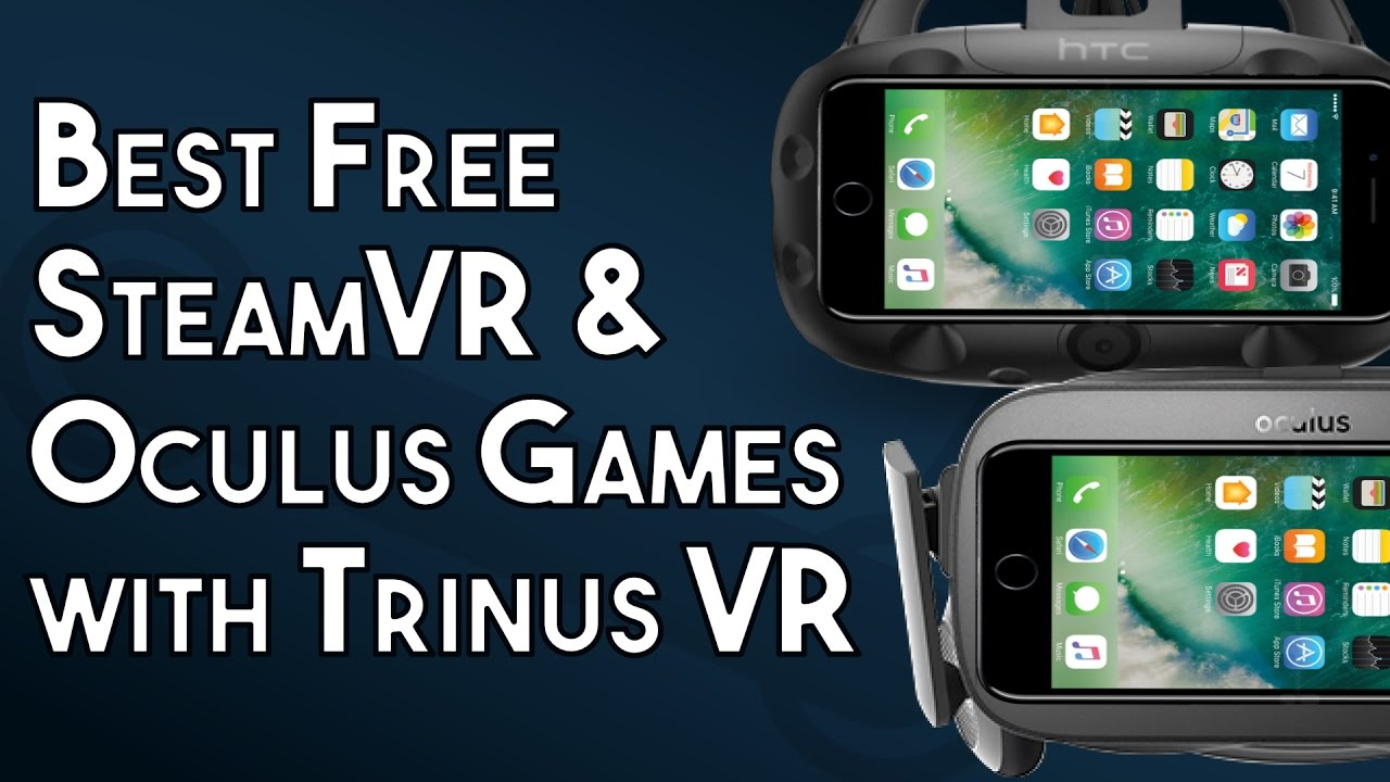 vr games for iphone best steamvr and oculus to play with trinus vr on an 1721