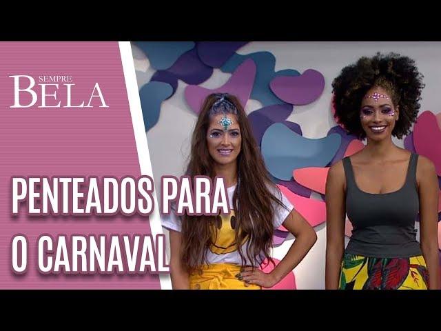Penteados para o Carnaval - Sempre Bela (03/03/19)