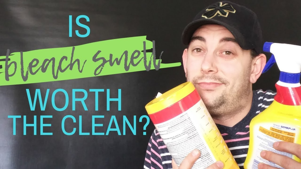 "IS ""BLEACH SMELL"" WORTH THE CLEAN?"