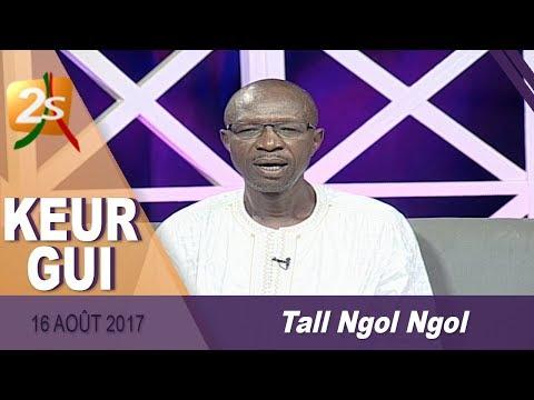 KEUR GUI DU 16 AOÛT 2017 AVEC EL H. TALL NGOL NGOL