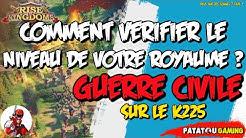 GUERRE CIVILE SUR LE K225! COMMENT VERIFIER LE NIVEAU DE VOTRE ROYAUME ? Rise of Kingdoms