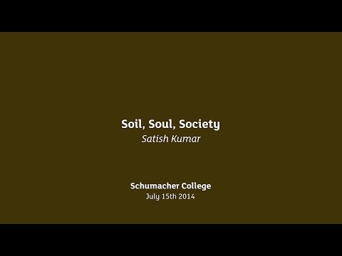 Earth Talk: Soil, Soul, Society - Satish Kumar