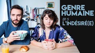 GENRE HUMAINE #05- L'INDÉSIRÉ(E)