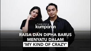 TAMUNYA KUMPARAN | Raisa dan Dipha Barus Menyatu Dalam 'My Kind of Crazy'